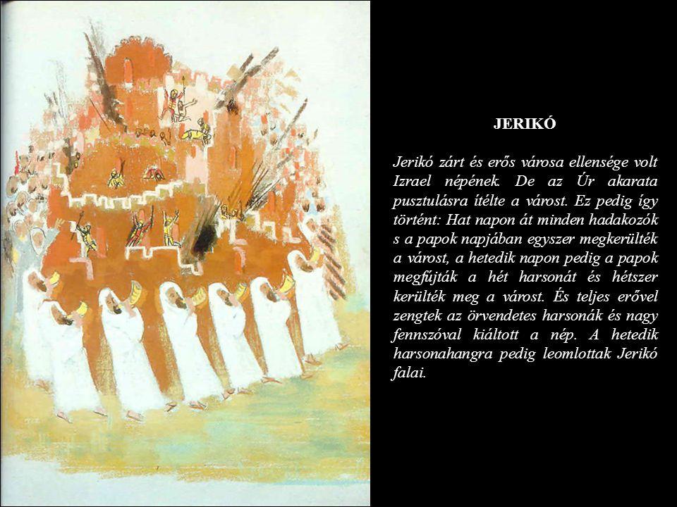 JERIKÓ Jerikó zárt és erős városa ellensége volt Izrael népének. De az Úr akarata pusztulásra ítélte a várost. Ez pedig így történt: Hat napon át mind