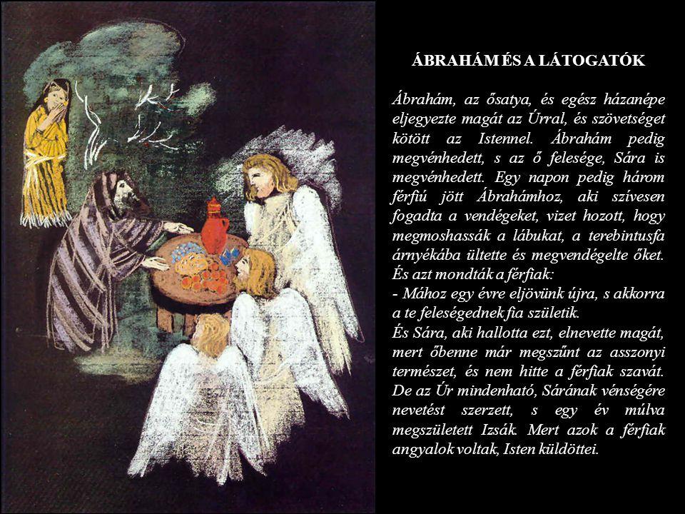 ÁBRAHÁM ÉS A LÁTOGATÓK Ábrahám, az ősatya, és egész házanépe eljegyezte magát az Úrral, és szövetséget kötött az Istennel. Ábrahám pedig megvénhedett,