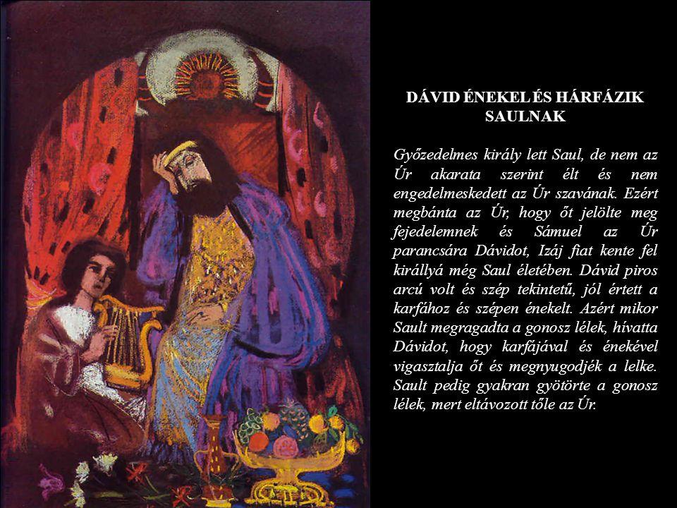 DÁVID ÉNEKEL ÉS HÁRFÁZIK SAULNAK Győzedelmes király lett Saul, de nem az Úr akarata szerint élt és nem engedelmeskedett az Úr szavának. Ezért megbánta