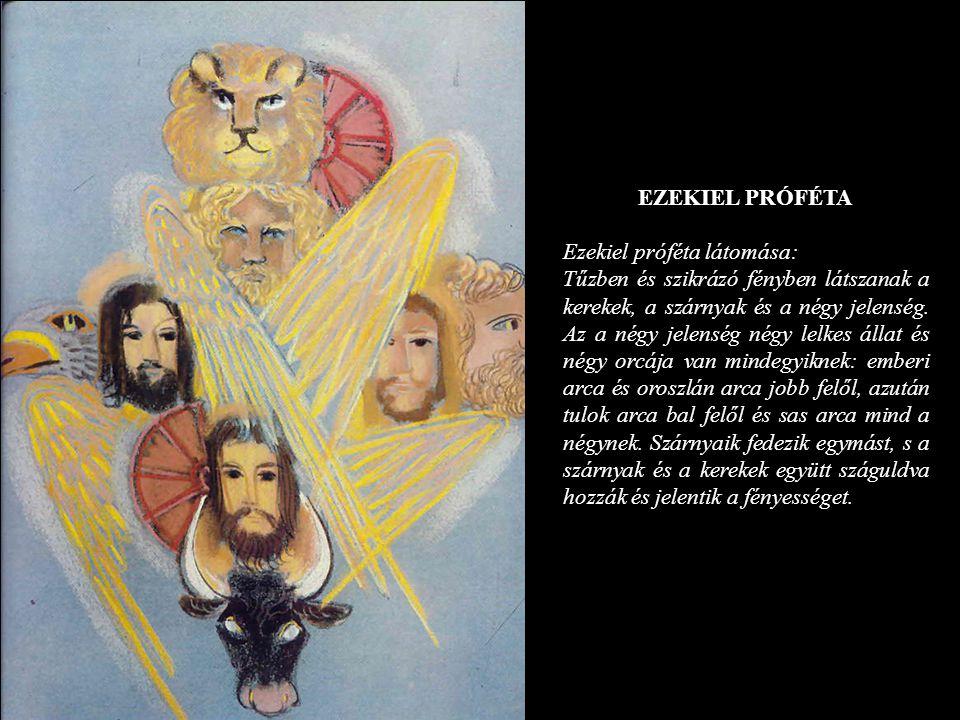 EZEKIEL PRÓFÉTA Ezekiel próféta látomása: Tűzben és szikrázó fényben látszanak a kerekek, a szárnyak és a négy jelenség. Az a négy jelenség négy lelke