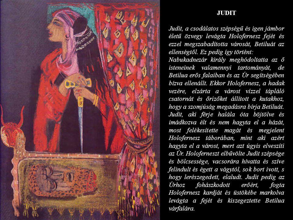 JUDIT Judit, a csodálatos szépségű és igen jámbor életű özvegy levágta Holofernesz fejét és ezzel megszabadította városát, Betiluát az ellenségtől. Ez