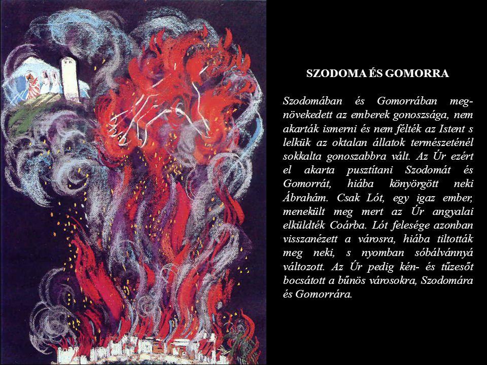 SZODOMA ÉS GOMORRA Szodomában és Gomorrában meg- növekedett az emberek gonoszsága, nem akarták ismerni és nem félték az Istent s lelkük az oktalan áll