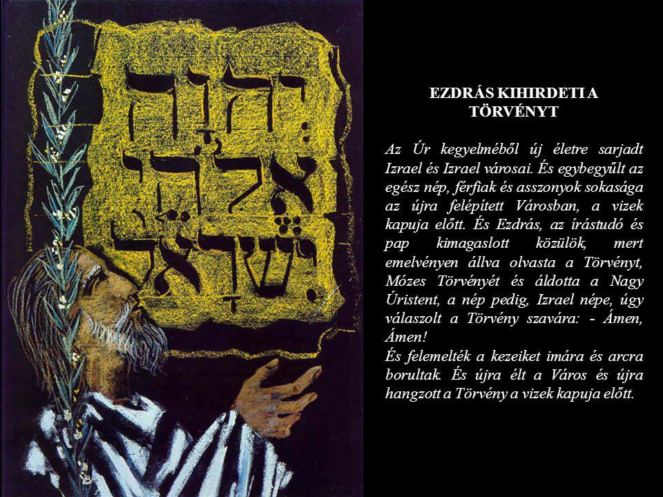 EZDRÁS KIHIRDETI A TÖRVÉNYT Az Úr kegyelméből új életre sarjadt Izrael és Izrael városai. És egybegyűlt az egész nép, férfiak és asszonyok sokasága az
