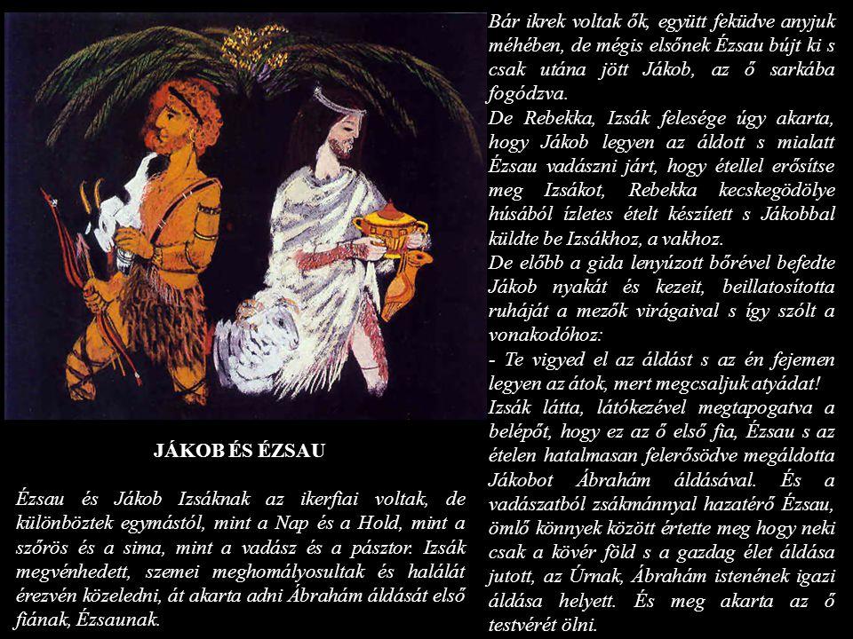 Bár ikrek voltak ők, együtt feküdve anyjuk méhében, de mégis elsőnek Ézsau bújt ki s csak utána jött Jákob, az ő sarkába fogódzva. De Rebekka, Izsák f