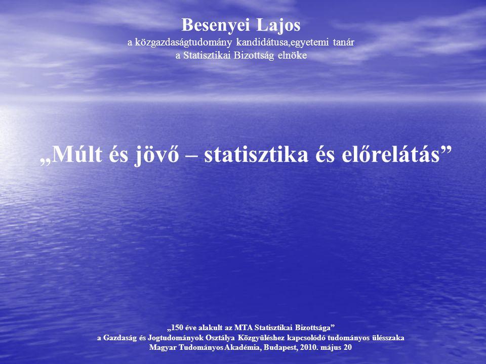 """""""Múlt és jövő – statisztika és előrelátás"""" Besenyei Lajos a közgazdaságtudomány kandidátusa,egyetemi tanár a Statisztikai Bizottság elnöke """"150 éve al"""