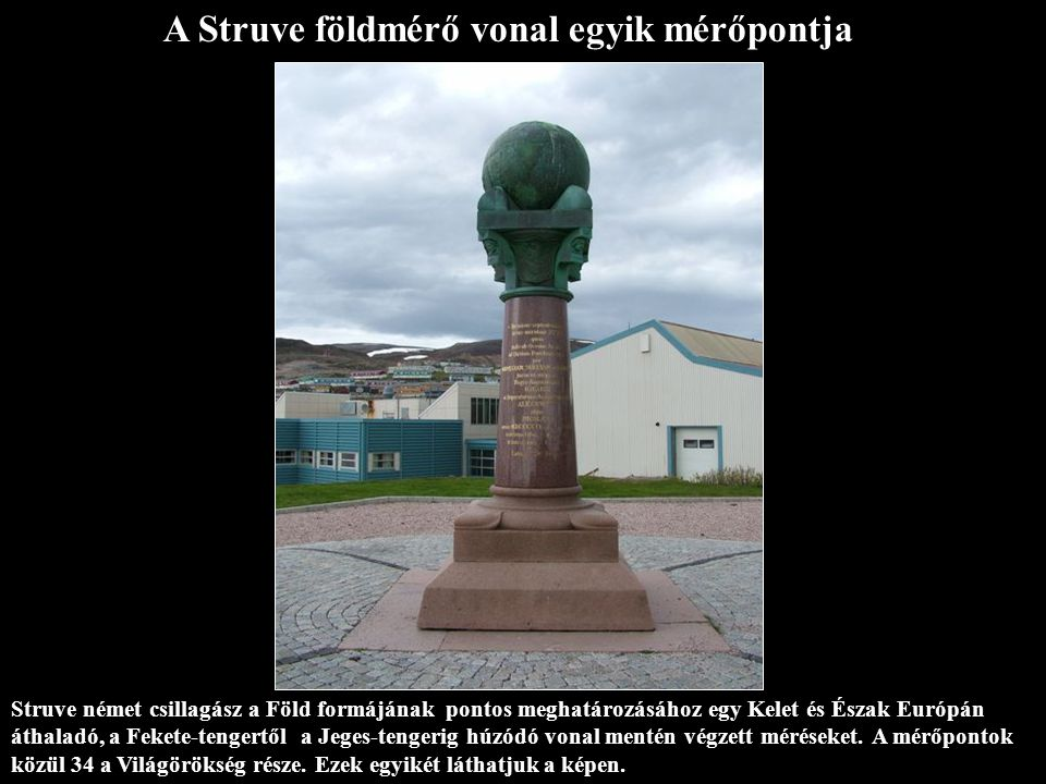 Struve német csillagász a Föld formájának pontos meghatározásához egy Kelet és Észak Európán áthaladó, a Fekete-tengertől a Jeges-tengerig húzódó vonal mentén végzett méréseket.