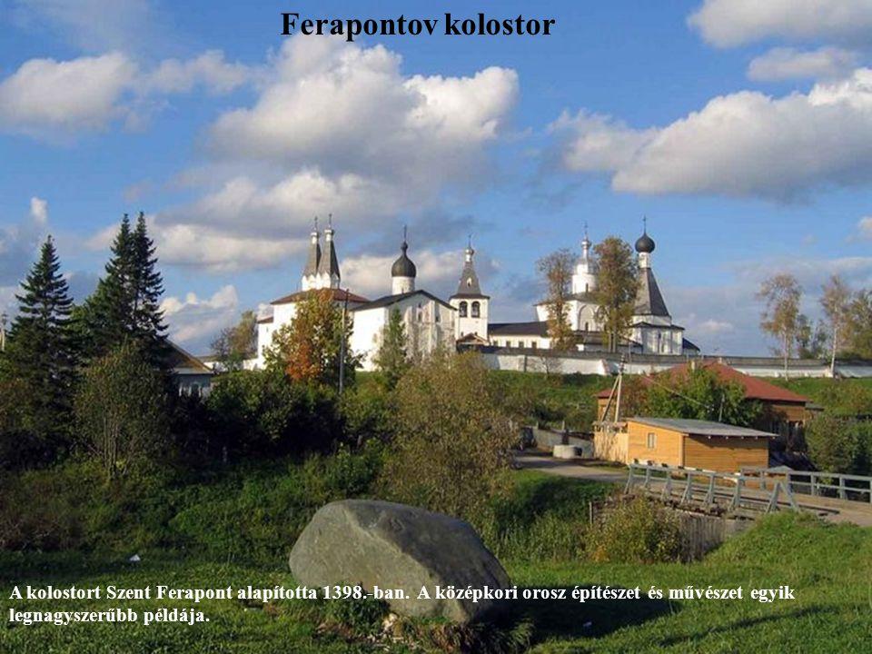 Ferapontov kolostor A kolostort Szent Ferapont alapította 1398.-ban.