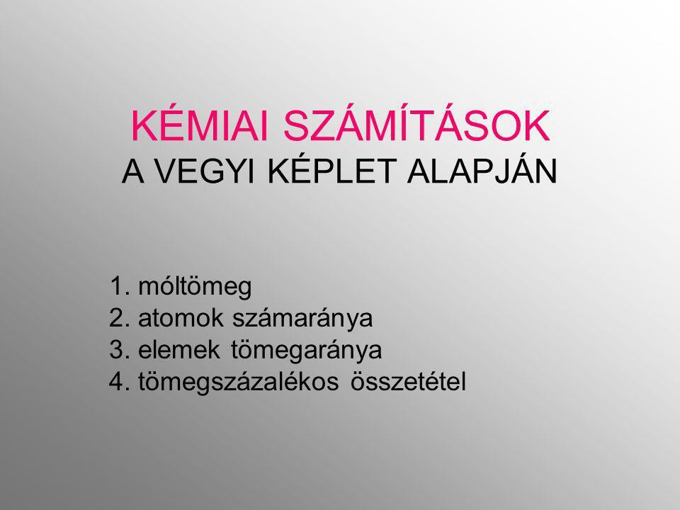 KÉMIAI SZÁMÍTÁSOK A VEGYI KÉPLET ALAPJÁN 1.móltömeg 2.