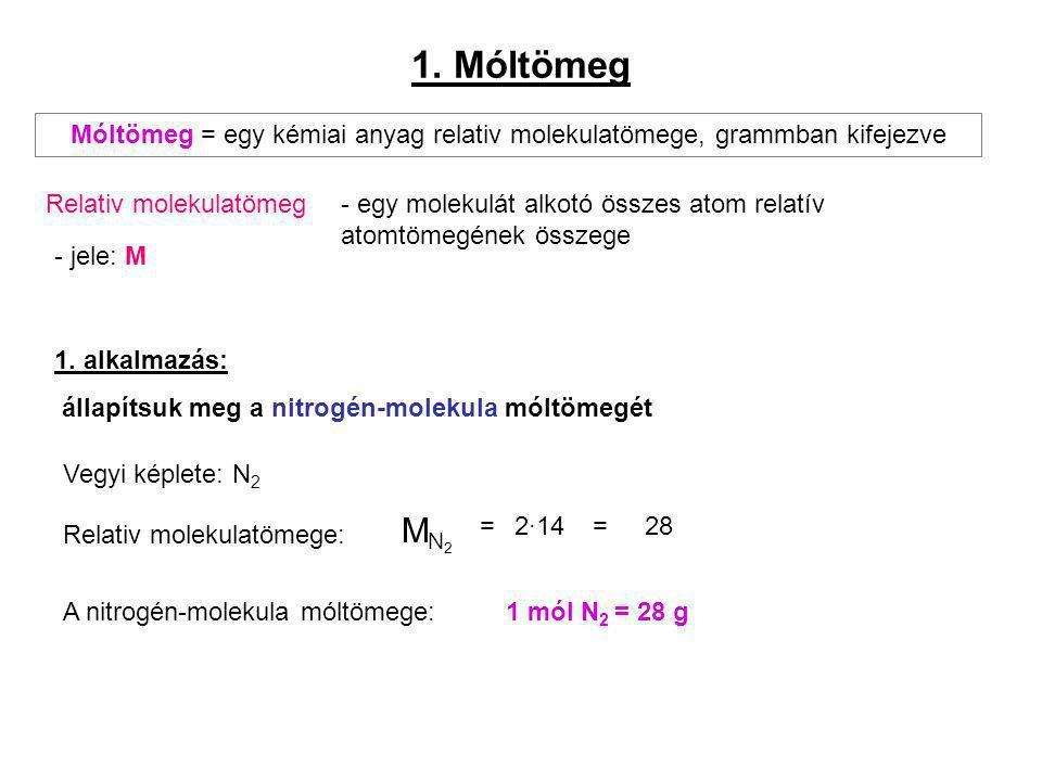 1. Móltömeg Móltömeg = egy kémiai anyag relativ molekulatömege, grammban kifejezve Relativ molekulatömeg - jele: M - egy molekulát alkotó összes atom