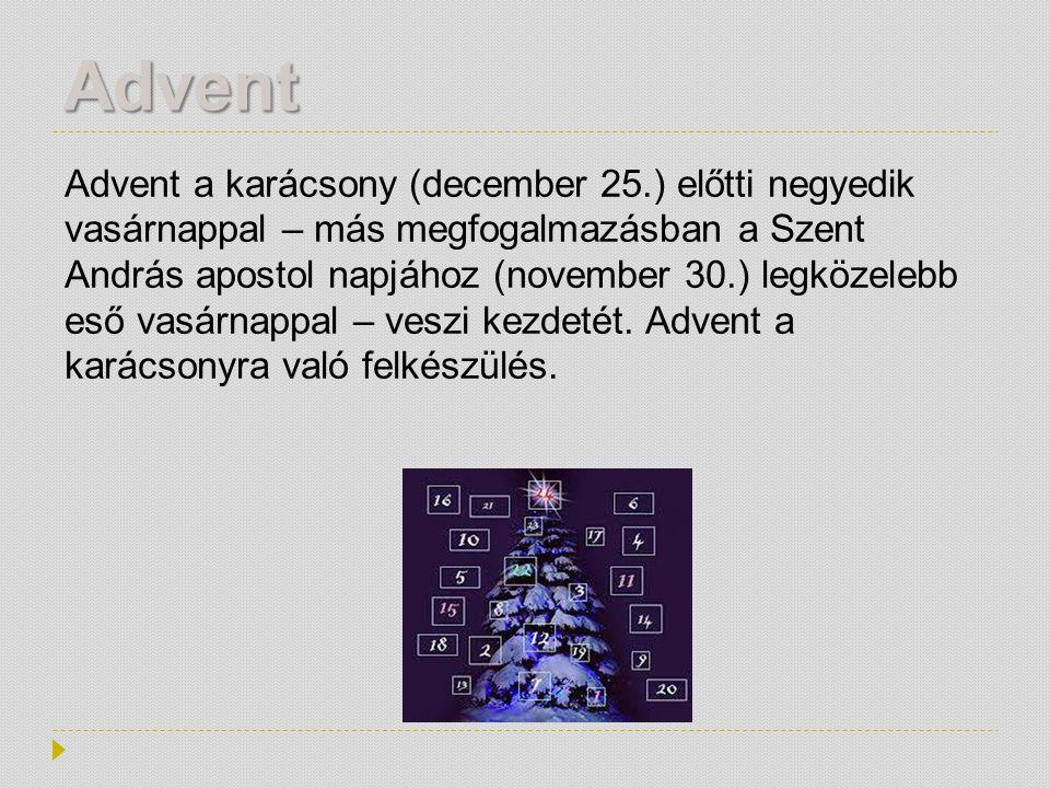 Advent Advent a karácsony (december 25.) előtti negyedik vasárnappal – más megfogalmazásban a Szent András apostol napjához (november 30.) legközelebb