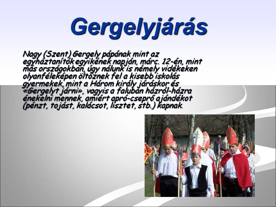 Gergelyjárás Nagy (Szent) Gergely pápának mint az egyháztanítók egyikének napján, márc. 12-én, mint más országokban, úgy nálunk is némely vidékeken ol