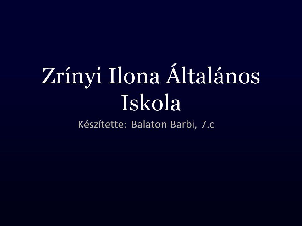 Névadónk: Zrínyi Ilona Ozaljvár, 1643 – Nikomédia, 1703 Zrínyi Ilona a horvátországi Ozalj várában született 1643-ban.