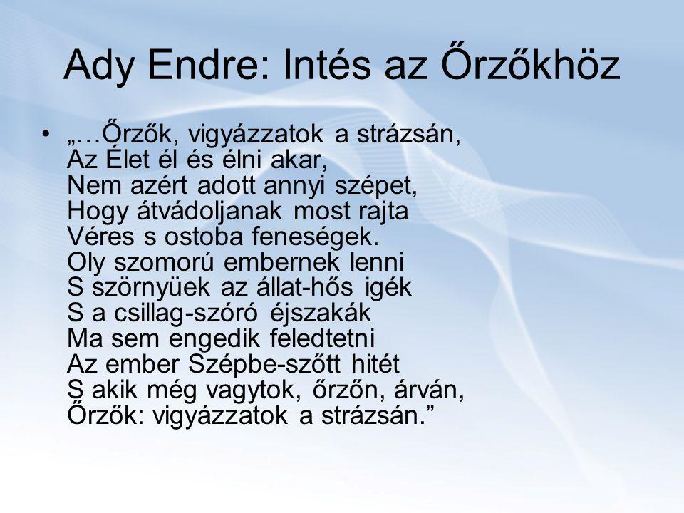 """Ady Endre: Intés az Őrzőkhöz """"…Őrzők, vigyázzatok a strázsán, Az Élet él és élni akar, Nem azért adott annyi szépet, Hogy átvádoljanak most rajta Véres s ostoba feneségek."""