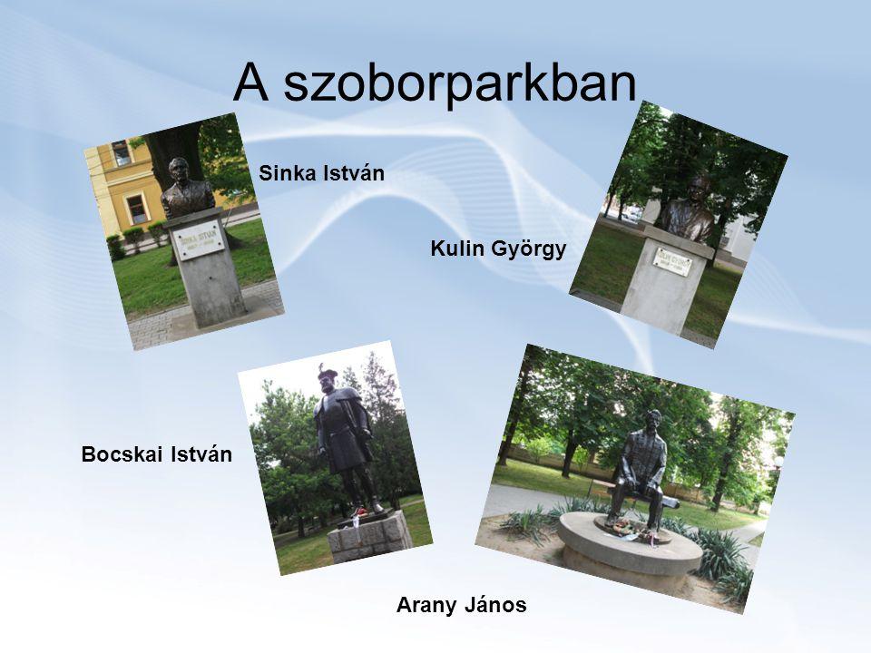 A szoborparkban Sinka István Kulin György Bocskai István Arany János