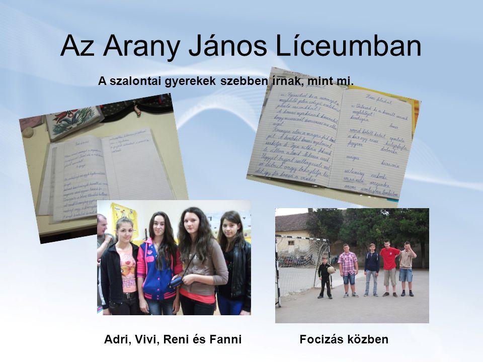 Az Arany János Líceumban Adri, Vivi, Reni és Fanni A szalontai gyerekek szebben írnak, mint mi.