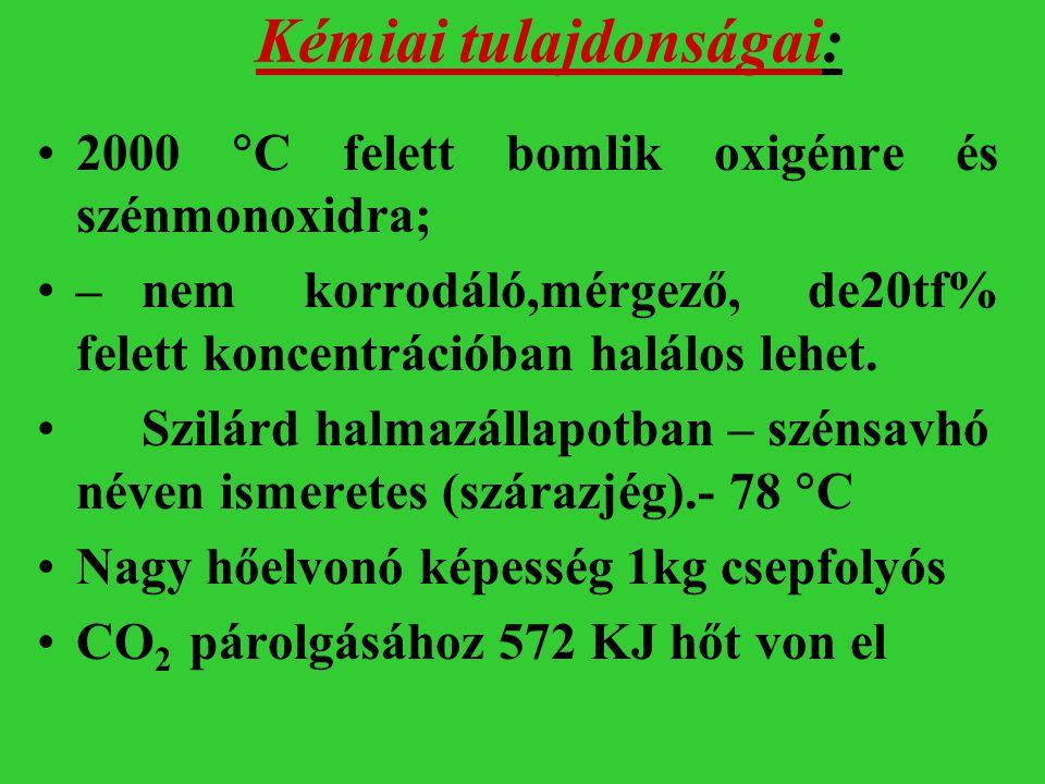Kémiai tulajdonságai: 2000  C felett bomlik oxigénre és szénmonoxidra; –nem korrodáló,mérgező, de20tf% felett koncentrációban halálos lehet. Szilárd