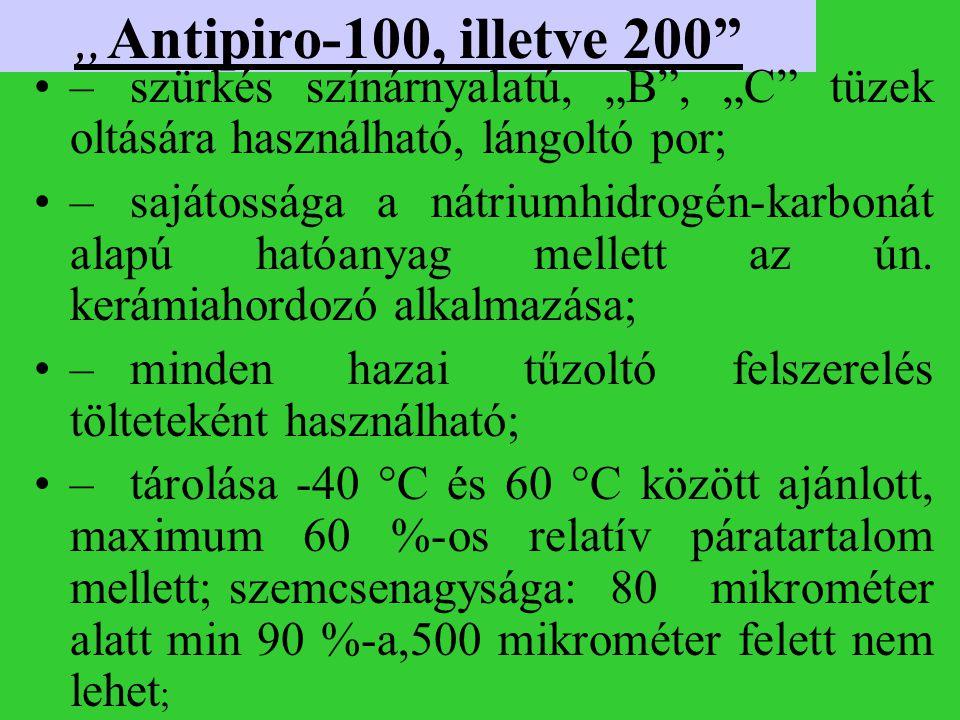 """""""Antipiro-100, illetve 200"""" –szürkés színárnyalatú, """"B"""", """"C"""" tüzek oltására használható, lángoltó por; –sajátossága a nátriumhidrogén-karbonát alapú h"""