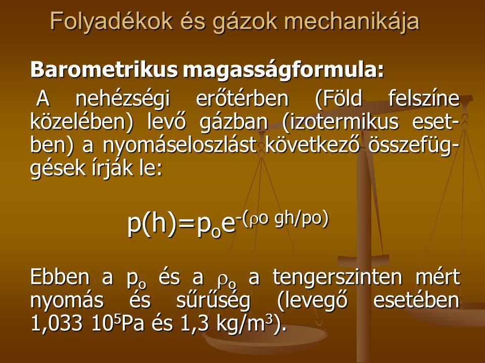 Folyadékok és gázok mechanikája Barometrikus magasságformula: A nehézségi erőtérben (Föld felszíne közelében) levő gázban (izotermikus eset- ben) a ny