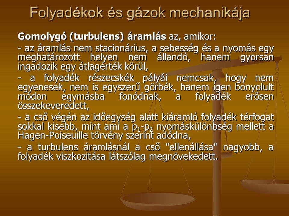 Folyadékok és gázok mechanikája Gomolygó (turbulens) áramlás az, amikor: - az áramlás nem stacionárius, a sebesség és a nyomás egy meghatározott helye