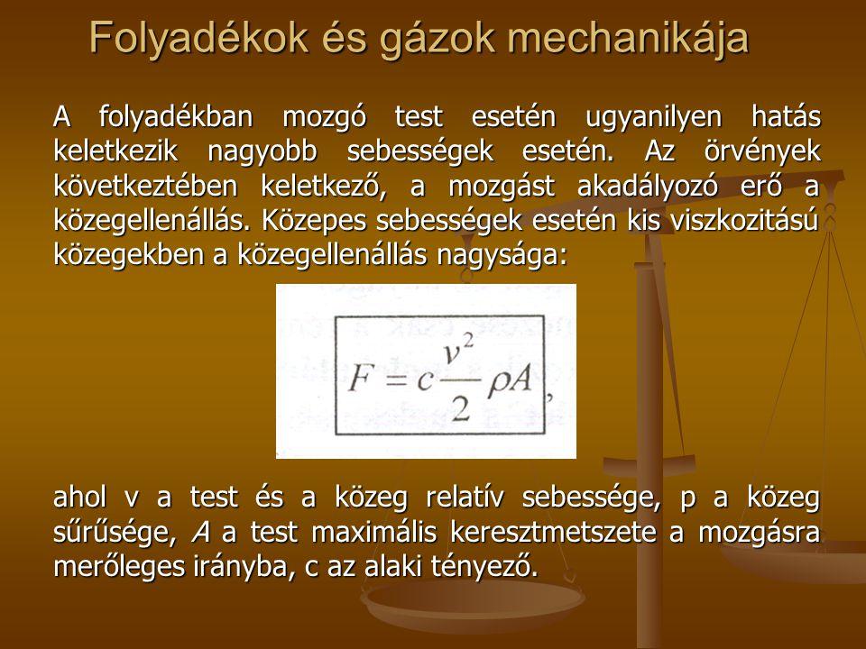 Folyadékok és gázok mechanikája A folyadékban mozgó test esetén ugyanilyen hatás keletkezik nagyobb sebességek esetén. Az örvények következtében kelet