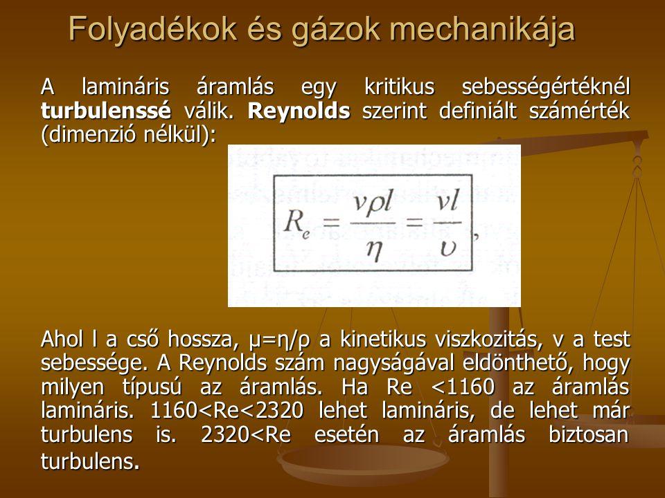 Folyadékok és gázok mechanikája A lamináris áramlás egy kritikus sebességértéknél turbulenssé válik. Reynolds szerint definiált számérték (dimenzió né