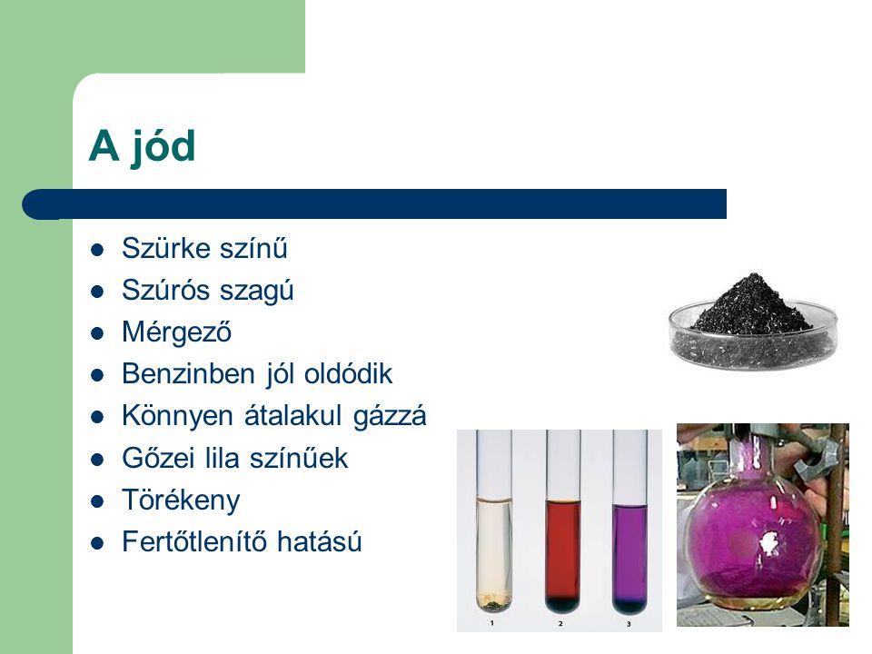 A jód Szürke színű Szúrós szagú Mérgező Benzinben jól oldódik Könnyen átalakul gázzá Gőzei lila színűek Törékeny Fertőtlenítő hatású