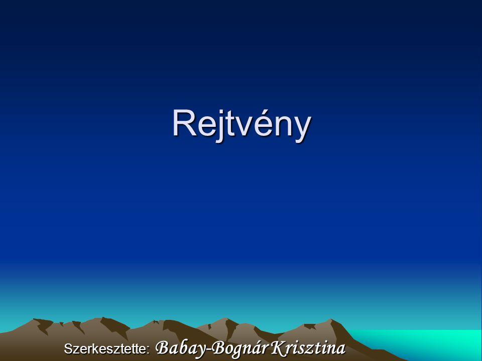 Rejtvény Szerkesztette: Babay-Bognár Krisztina