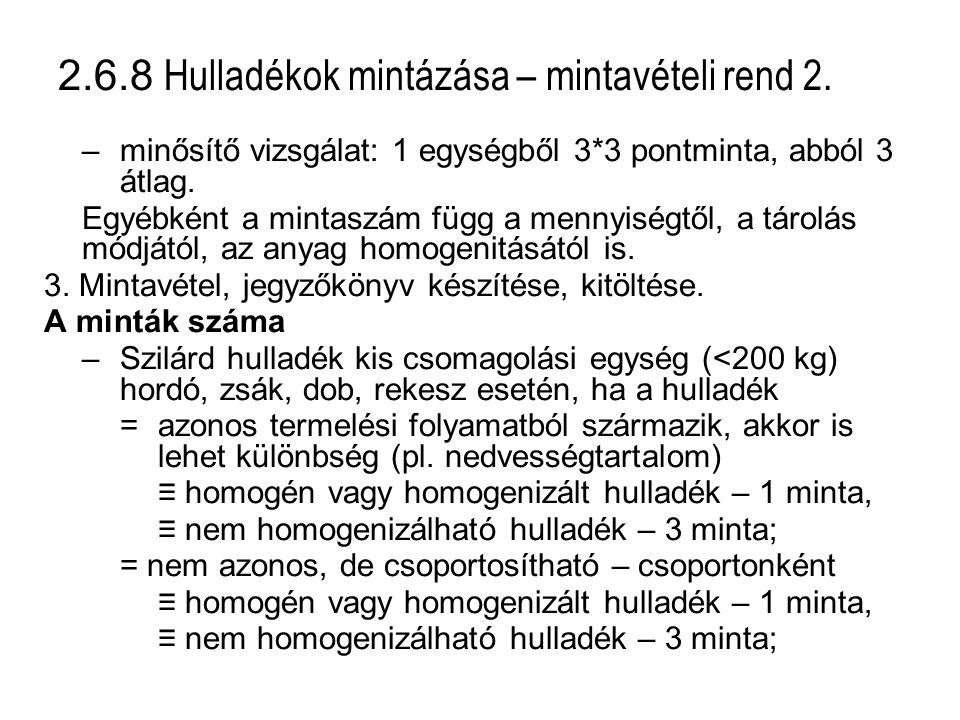 2.6.8 Hulladékok mintázása – mintavételi rend 2. –minősítő vizsgálat: 1 egységből 3*3 pontminta, abból 3 átlag. Egyébként a mintaszám függ a mennyiség