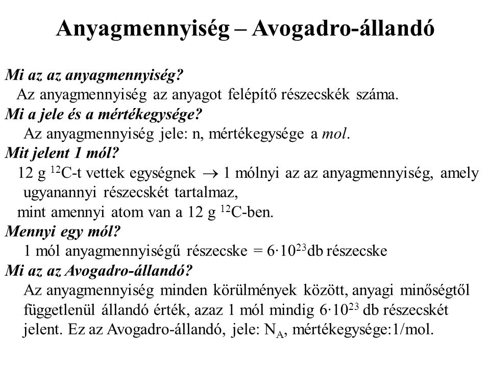 Anyagmennyiség – Avogadro-állandó Mi az az anyagmennyiség? Az anyagmennyiség az anyagot felépítő részecskék száma. Mi a jele és a mértékegysége? Az an