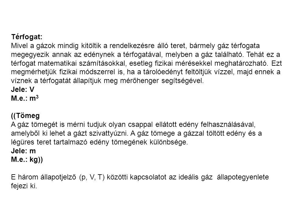 Állapotváltozások Izotermikus: T = állandó (Boyle-Mariotte-törvény) Izobár: p = állandó (Gay-Lussac I.