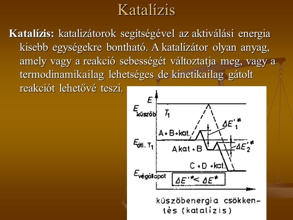 Katalízis Katalízis: katalizátorok segítségével az aktiválási energia kisebb egységekre bontható. A katalízátor olyan anyag, amely vagy a reakció sebe
