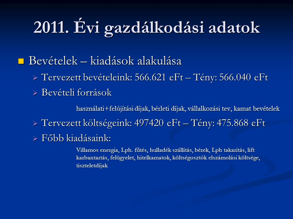 2011. Évi gazdálkodási adatok Bevételek – kiadások alakulása Bevételek – kiadások alakulása  Tervezett bevételeink: 566.621 eFt – Tény: 566.040 eFt 