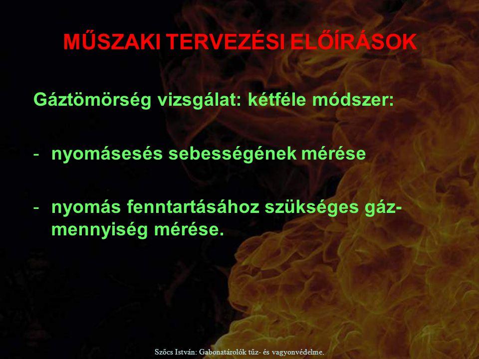 Szőcs István: Gabonatárolók tűz- és vagyonvédelme. Gáztömörség vizsgálat: kétféle módszer: -nyomásesés sebességének mérése -nyomás fenntartásához szük