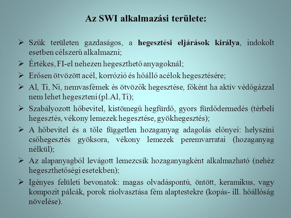 Az SWI alkalmazási területe:  Szűk területen gazdaságos, a hegesztési eljárások királya, indokolt esetben célszerű alkalmazni;  Értékes, FI-el nehez