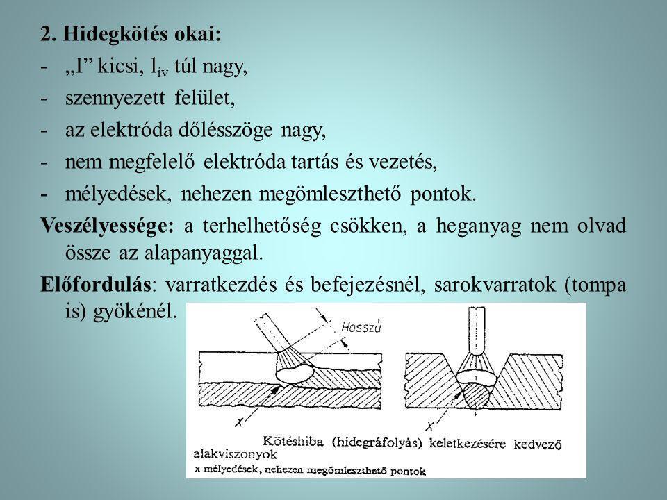 """2. Hidegkötés okai: -""""I"""" kicsi, l ív túl nagy, -szennyezett felület, -az elektróda dőlésszöge nagy, -nem megfelelő elektróda tartás és vezetés, -mélye"""