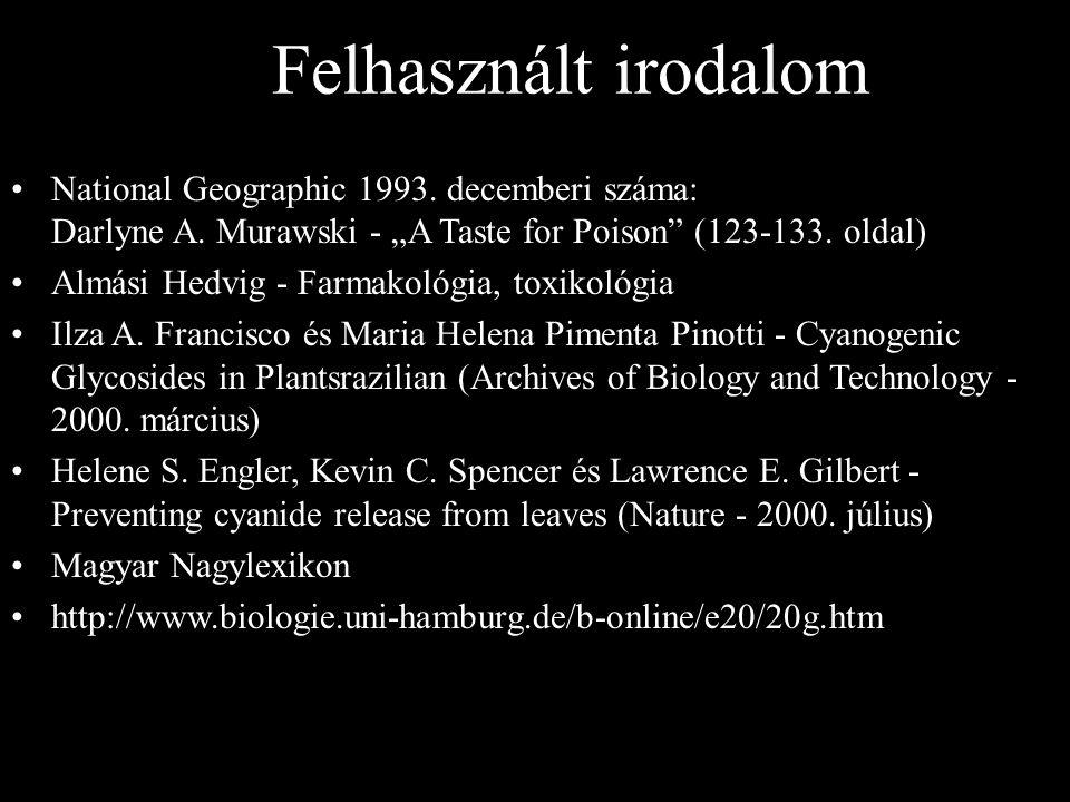 "Felhasznált irodalom National Geographic 1993. decemberi száma: Darlyne A. Murawski - ""A Taste for Poison"" (123-133. oldal) Almási Hedvig - Farmakológ"