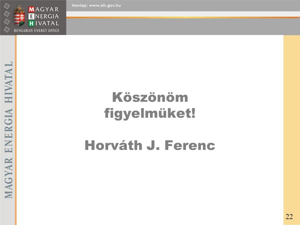 Köszönöm figyelmüket! Horváth J. Ferenc 22