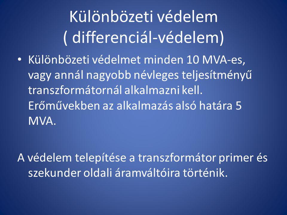 Különbözeti védelem ( differenciál-védelem) Különbözeti védelmet minden 10 MVA-es, vagy annál nagyobb névleges teljesítményű transzformátornál alkalma