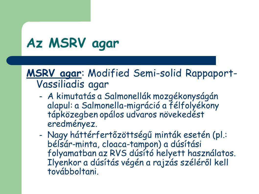 Az MSRV agar MSRV agar: Modified Semi-solid Rappaport- Vassiliadis agar – A kimutatás a Salmonellák mozgékonyságán alapul: a Salmonella-migráció a félfolyékony tápközegben opálos udvaros növekedést eredményez.
