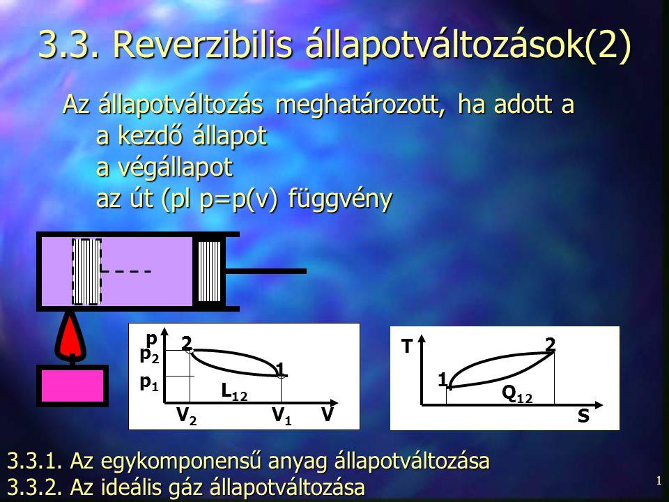 1 3.3.Reverzibilis állapotváltozások(2) 3.3.1. Az egykomponensű anyag állapotváltozása 3.3.2.