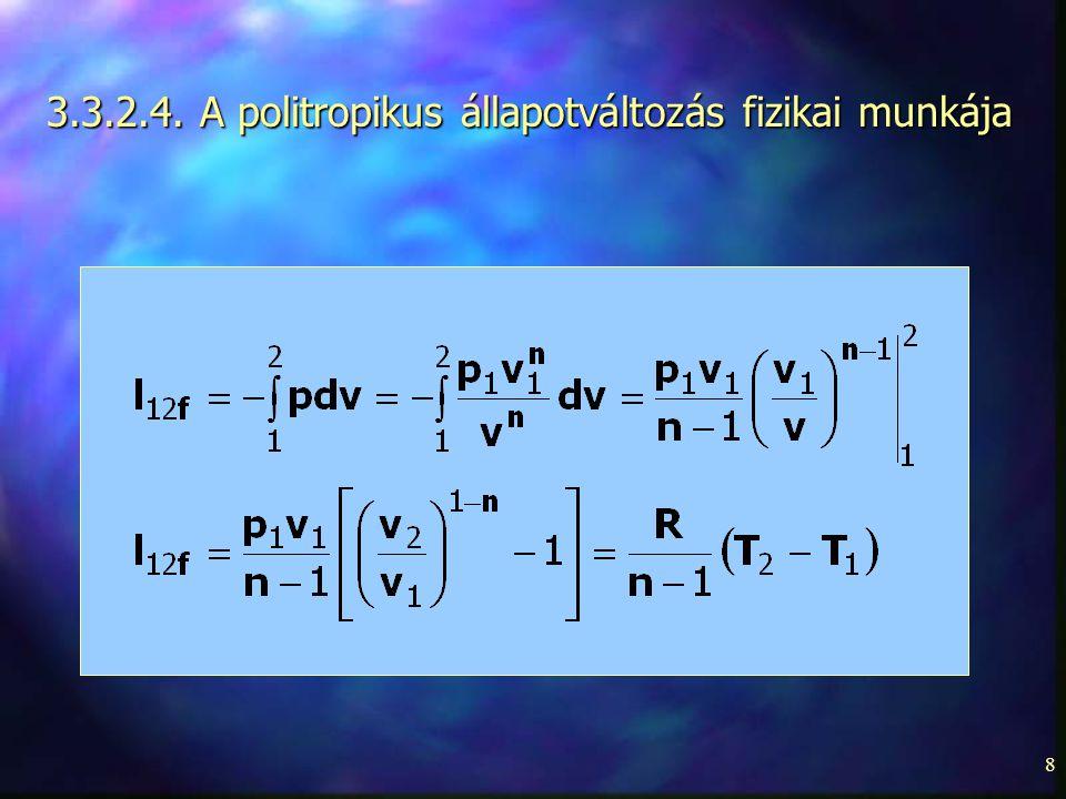 8 3.3.2.4. A politropikus állapotváltozás fizikai munkája