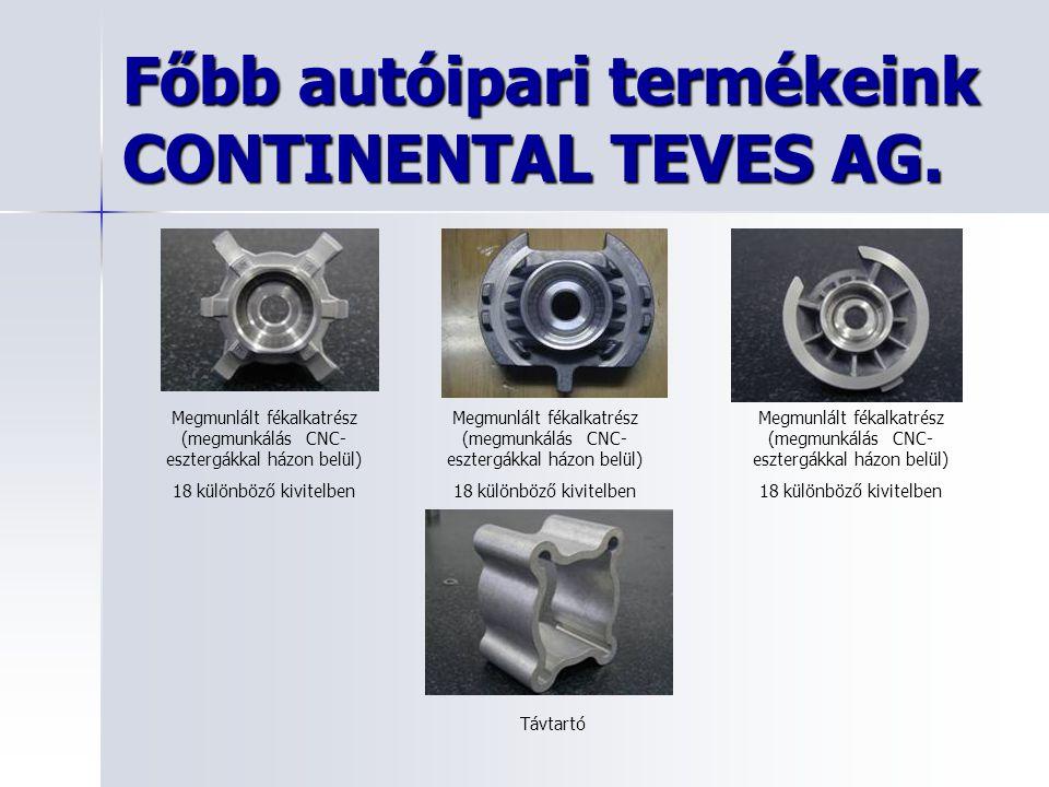 Főbb autóipari termékeink CONTINENTAL TEVES AG. Megmunlált fékalkatrész (megmunkálás CNC- esztergákkal házon belül) 18 különböző kivitelben Távtartó M
