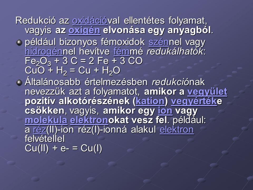 Redukció az oxidációval ellentétes folyamat, vagyis az oxigén elvonása egy anyagból. oxidációoxigénoxidációoxigén például bizonyos fémoxidok szénnel v