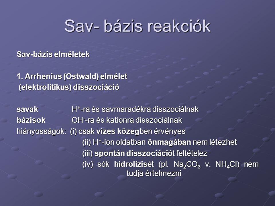 Sav- bázis reakciók Sav-bázis elméletek 1. Arrhenius (Ostwald) elmélet (elektrolitikus) disszociáció (elektrolitikus) disszociáció savakH + -ra és sav