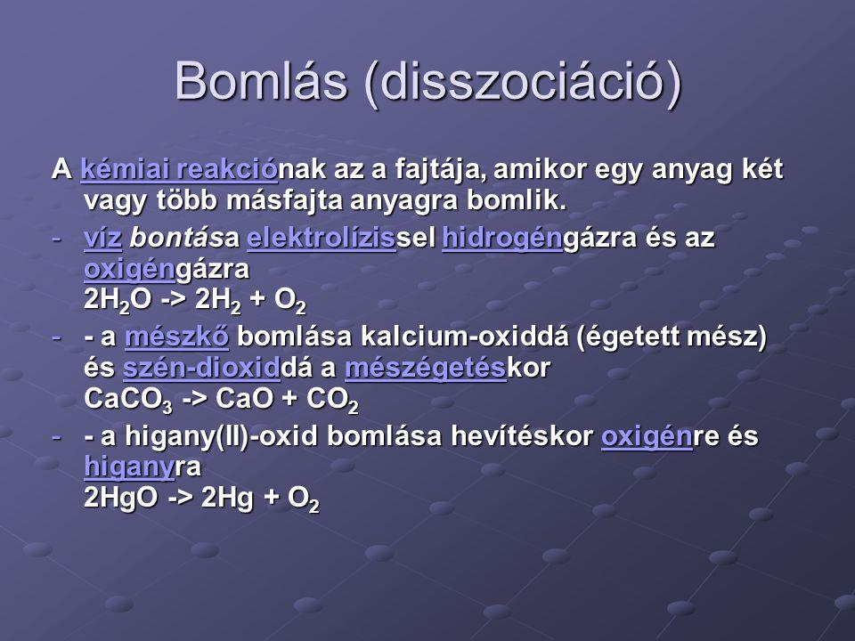 Bomlás (disszociáció) A kémiai reakciónak az a fajtája, amikor egy anyag két vagy több másfajta anyagra bomlik. kémiai reakciókémiai reakció -víz bont