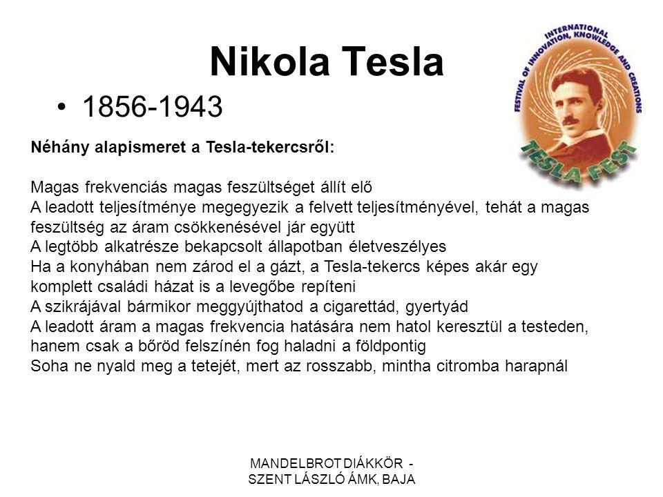 MANDELBROT DIÁKKÖR - SZENT LÁSZLÓ ÁMK, BAJA Nikola Tesla 1856-1943 Néhány alapismeret a Tesla-tekercsről: Magas frekvenciás magas feszültséget állít e