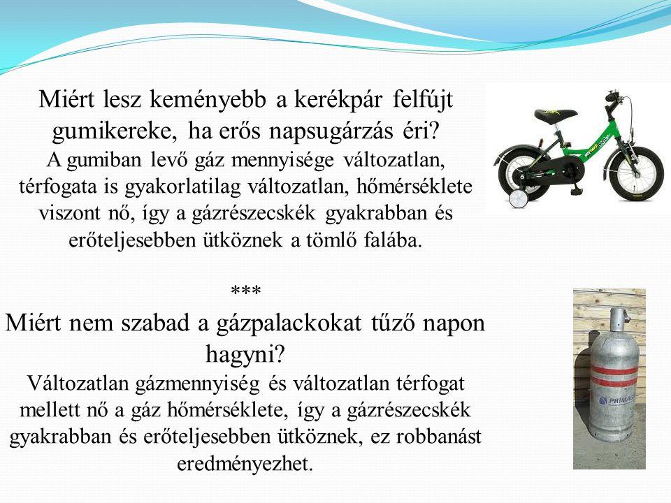 Miért lesz keményebb a kerékpár felfújt gumikereke, ha erős napsugárzás éri? A gumiban levő gáz mennyisége változatlan, térfogata is gyakorlatilag vál