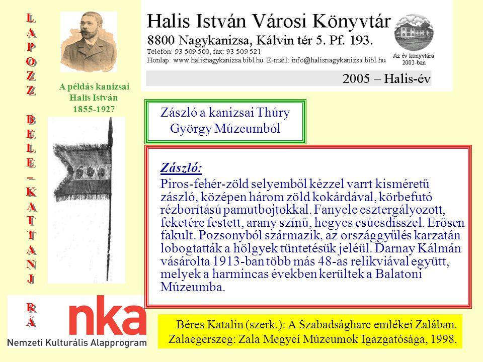 LAPOZZBELE–KATTANJRÁLAPOZZBELE–KATTANJRÁ LAPOZZBELE–KATTANJRÁLAPOZZBELE–KATTANJRÁ A példás kanizsai Halis István 1855-1927 Zászló: Piros-fehér-zöld selyemből kézzel varrt kisméretű zászló, középen három zöld kokárdával, körbefutó rézborítású pamutbojtokkal.