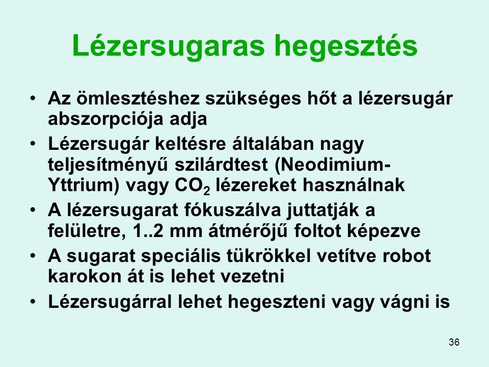 36 Lézersugaras hegesztés Az ömlesztéshez szükséges hőt a lézersugár abszorpciója adja Lézersugár keltésre általában nagy teljesítményű szilárdtest (N