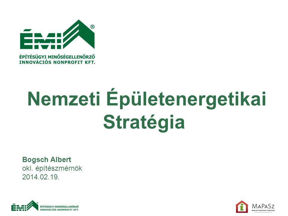Nemzeti Épületenergetikai Stratégia Bogsch Albert okl. építészmérnök 2014.02.19.